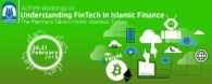"ADFIMI Workshop on ""Understanding FinTech in Islamic Finance"" in The Marmara Taksim Hotel, Istanbul, Turkey on 20-21 February 2018"